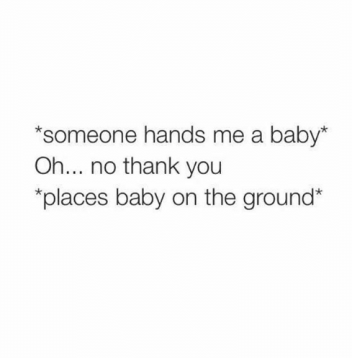someone-hands-me-a-baby-oh-no-thank-you-places-1013329